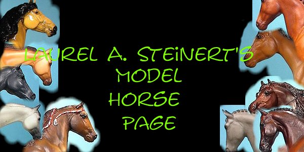 Laurel A. Steinert's Model Horse Page